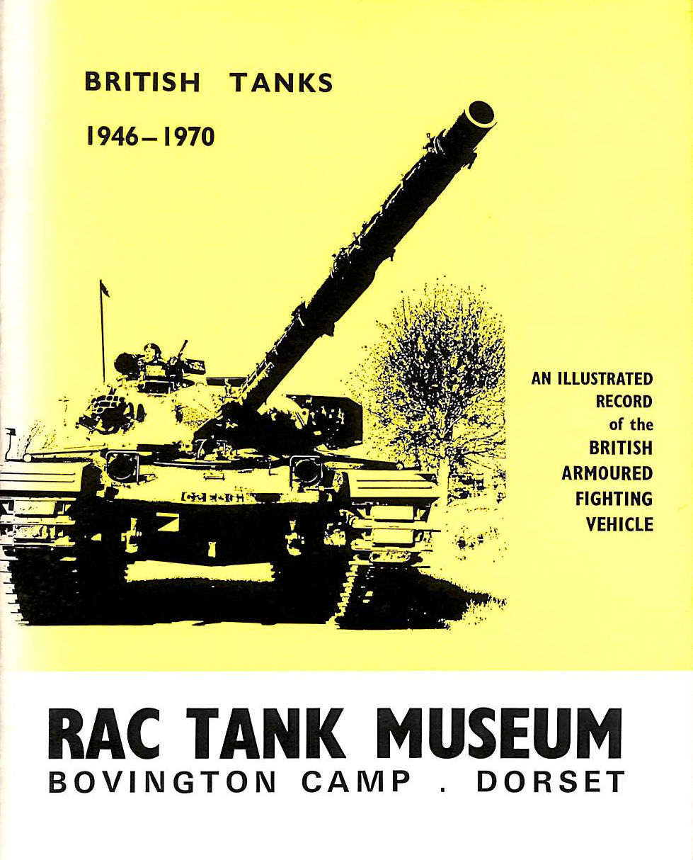 Image for The Royal Armoured Corps Tank Museum: British Tanks 1946-1970. An Illustrated Record Of The British Armoured Fighting Vehicle
