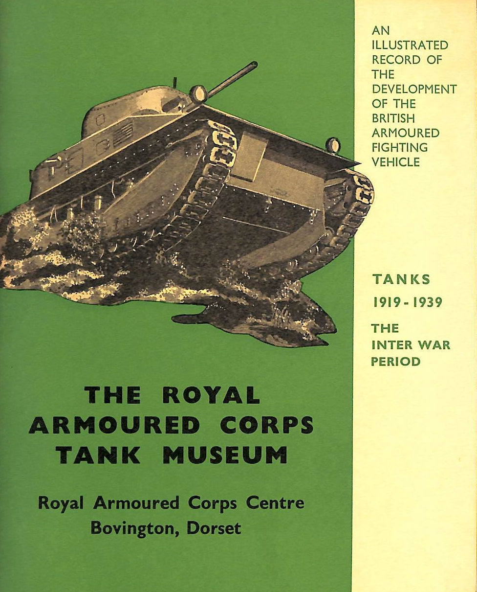 Image for The Inter War Period 1919-1939. The Royal Armoured Corps Tank Museum.
