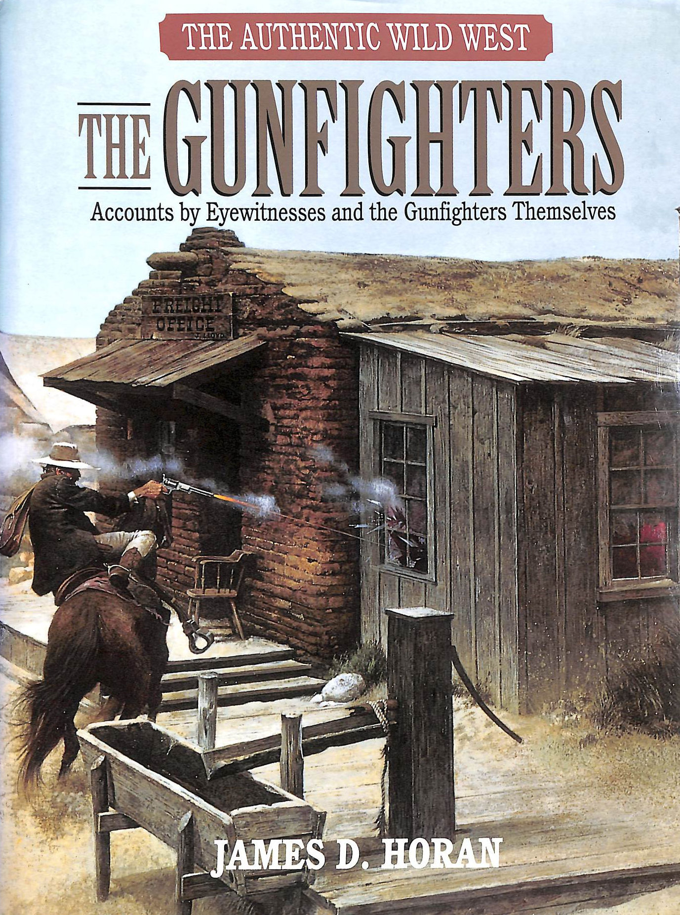 HORAN, JAMES D. - The Gunfighters: The Authentic Wild West