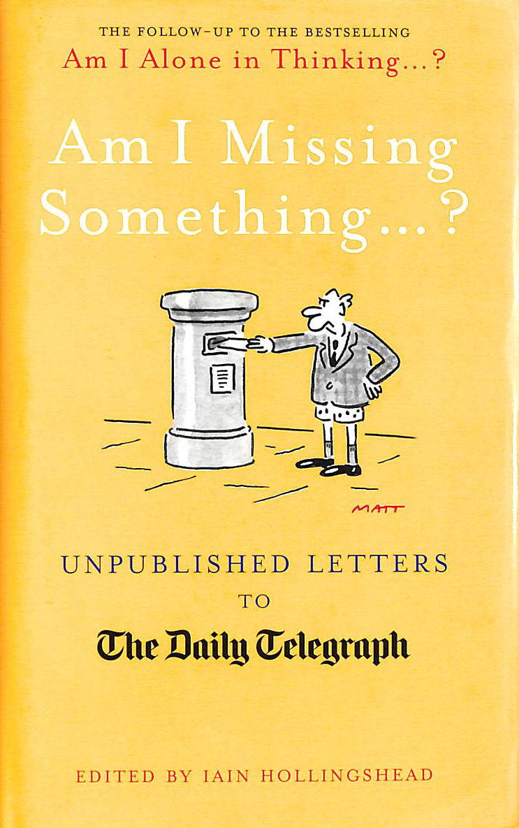 Image for Am I Missing Something...: Unpublished Letters From The Daily Telegraph