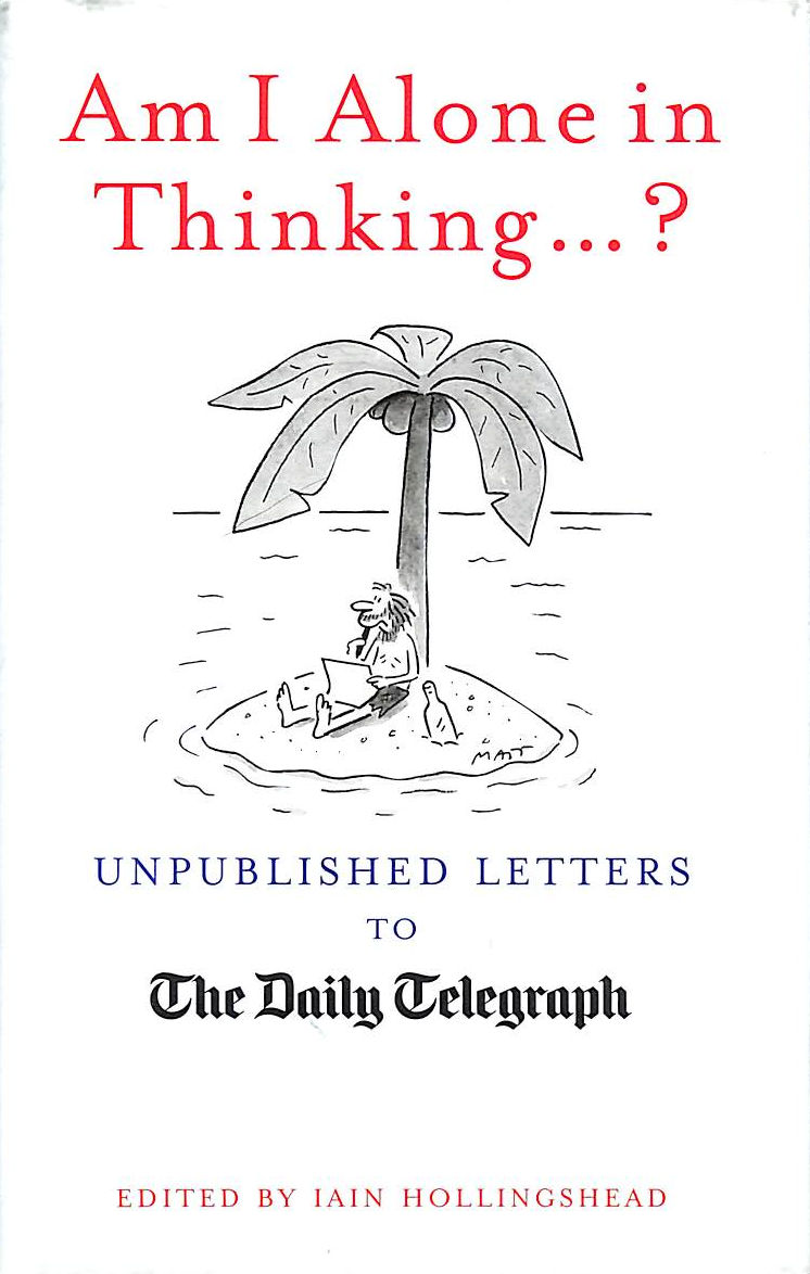 Image for Am I Alone In Thinking...?: Unpublished Letters To The Editor (Daily Telegraph)