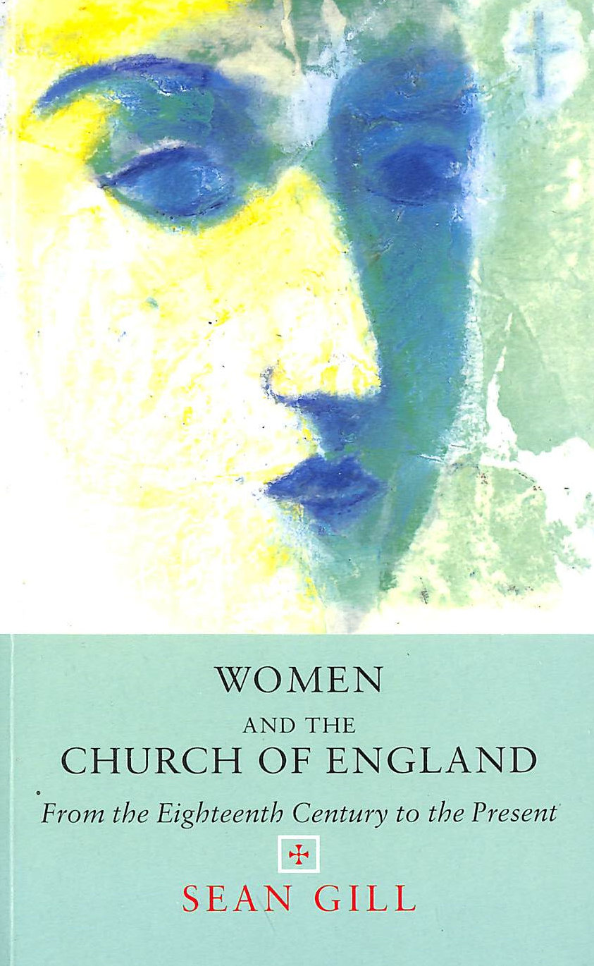 Image for Women & The Church Of England: From Eighteenth Century To Present