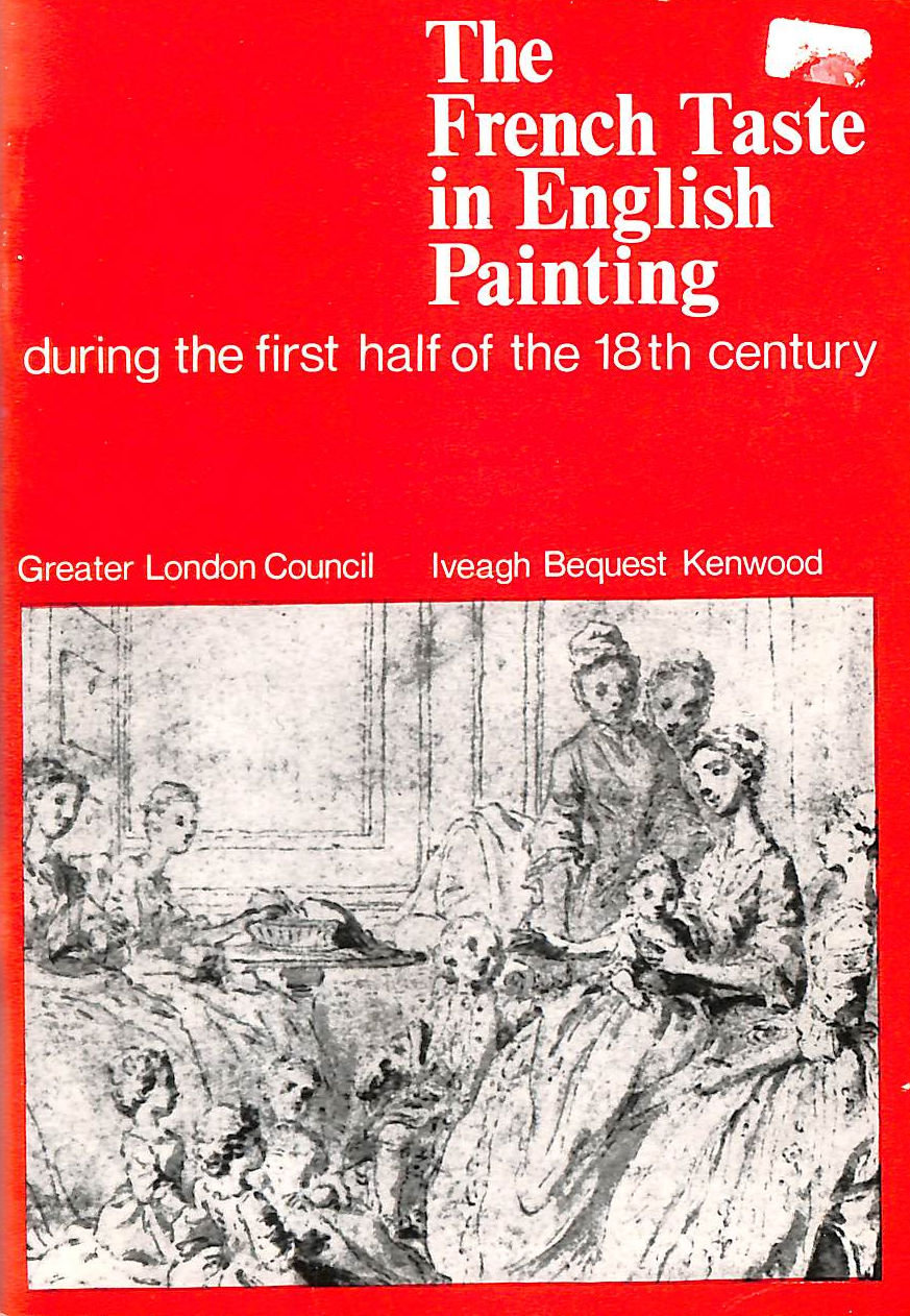 Image for The French Taste In English Painting During The First Half Of The 18Th Century: Summer Exhibtion 1968