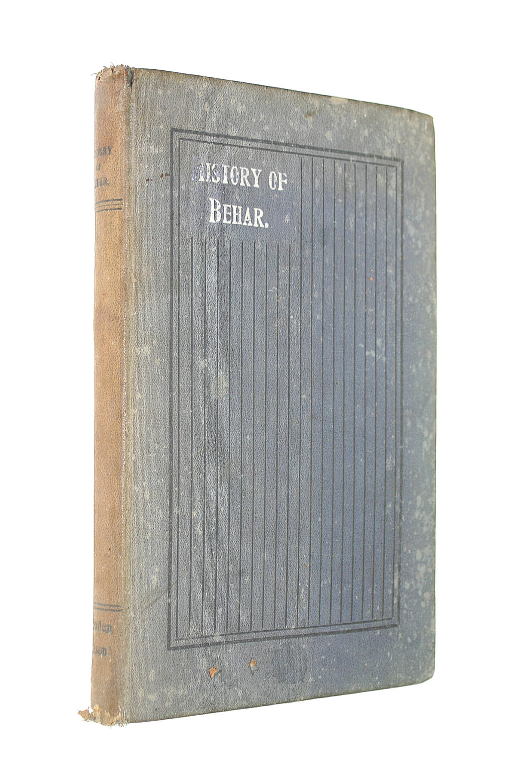Image for History of the Behar Indigo Factories, Reminiscences of Behard, Tirhoot and its Inhabitants of the Past, History of Behar Light Horse Volunteers