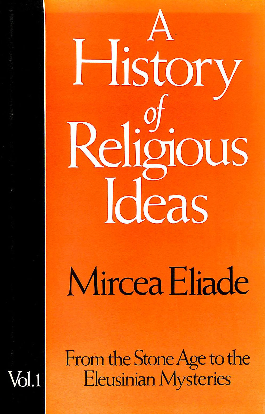 Image for A History Of Religious Ideas : Vol 1 From The Stone Age To The Eleusinian Mysteries