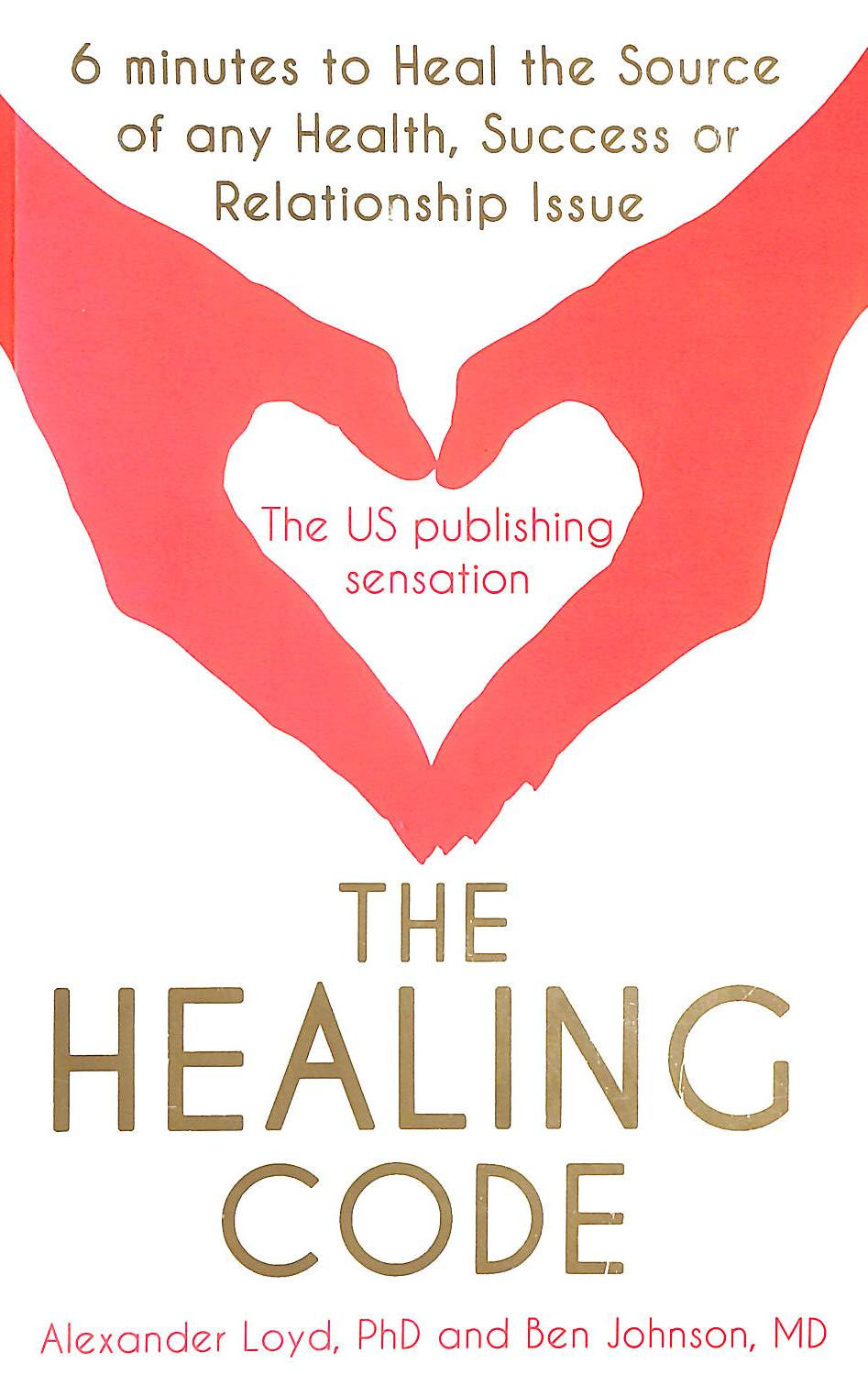 Image for The Healing Code: 6 Minutes To Heal The Source Of Your Health, Success Or Relationship Issue