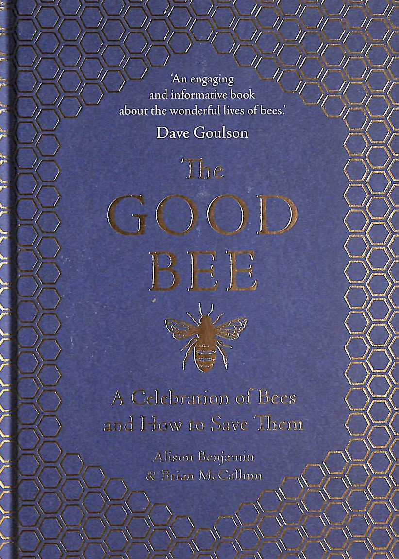 Image for The Good Bee: A Celebration Of Bees - And How To Save Them