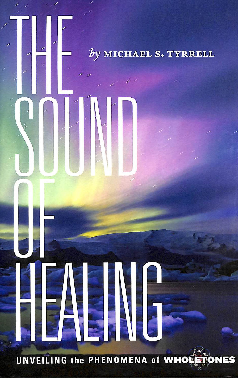Image for The Sound Of Healing: Unveiling The Phenomena Of Wholetones