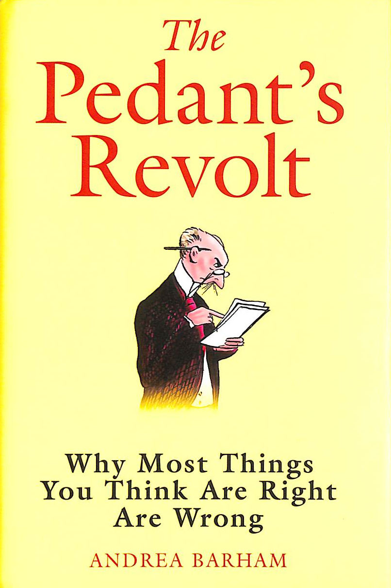 Image for The Pedant's Revolt: Know What Know-It-Alls Know