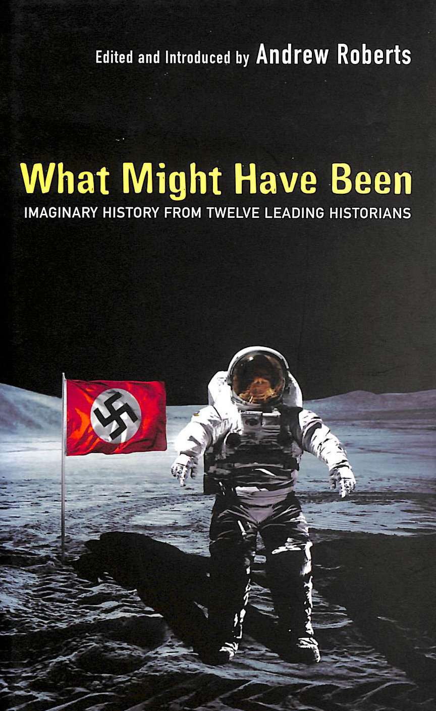 Image for What Might Have Been?: Leading Historians On Twelve 'What Ifs' Of History: Imaginary History From Twelve Leading Historians