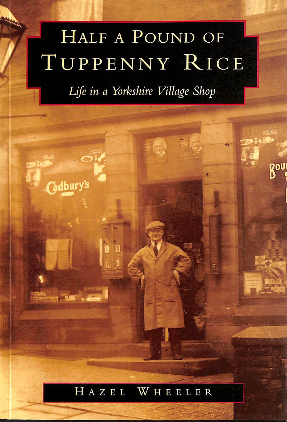 Image for Half A Pound Of Tuppenny Rice: Life In A Yorkshire Village Shop