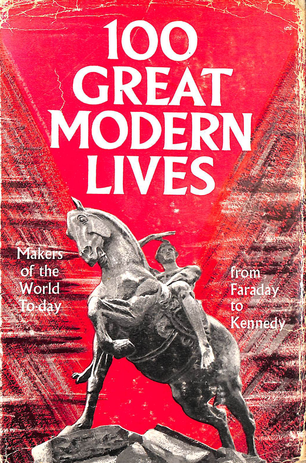 Image for 100 Great Modern Lives: Makers Of The World To-Day From Faraday To Kennedy