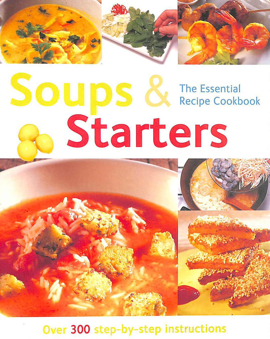 Image for Soups & Starters (The Essential Recipe Cookbook): Over 300 Step-By-Step Instructions (The Essential Recipe Cookbook Series)