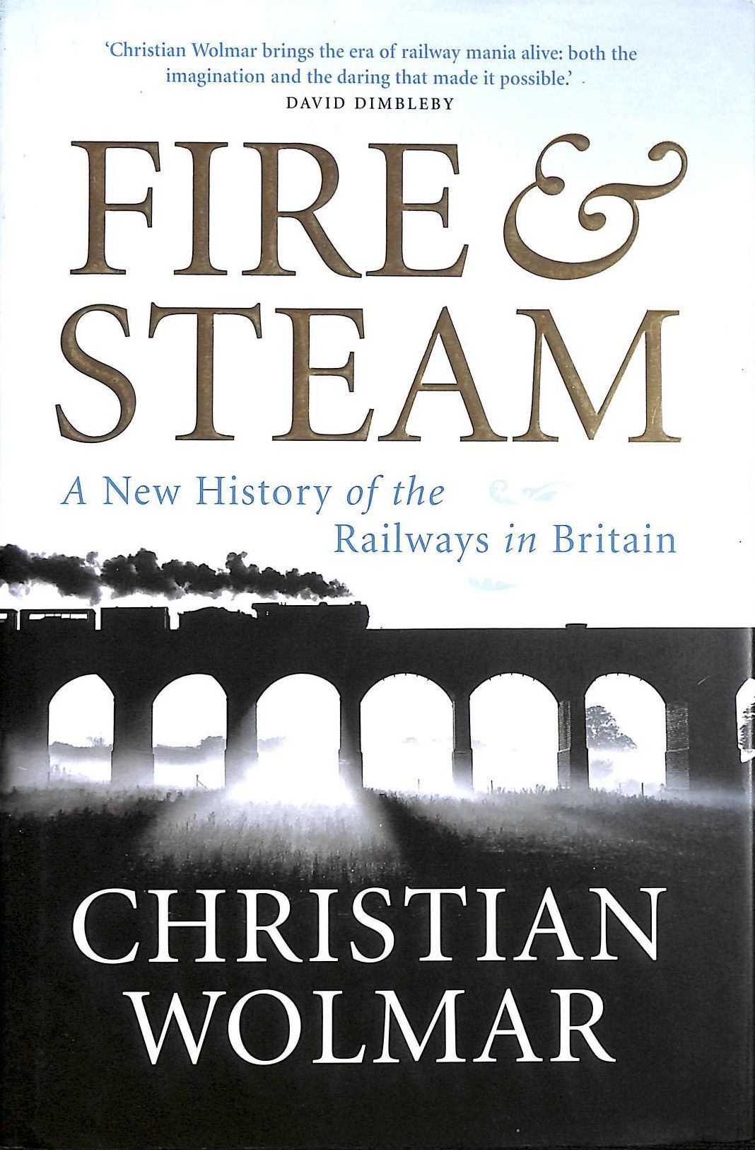 Image for Fire & Steam: A New History Of The Railways In Britain