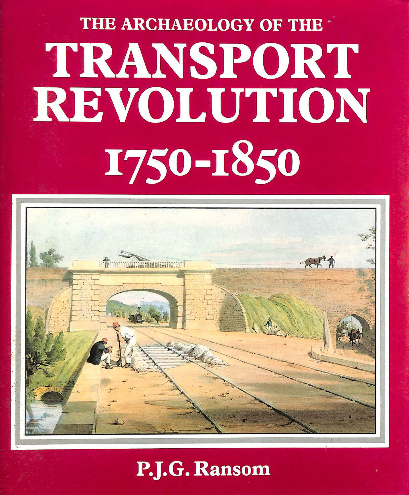 Image for The Archaeology Of The Transport Revolution 1750 - 1850