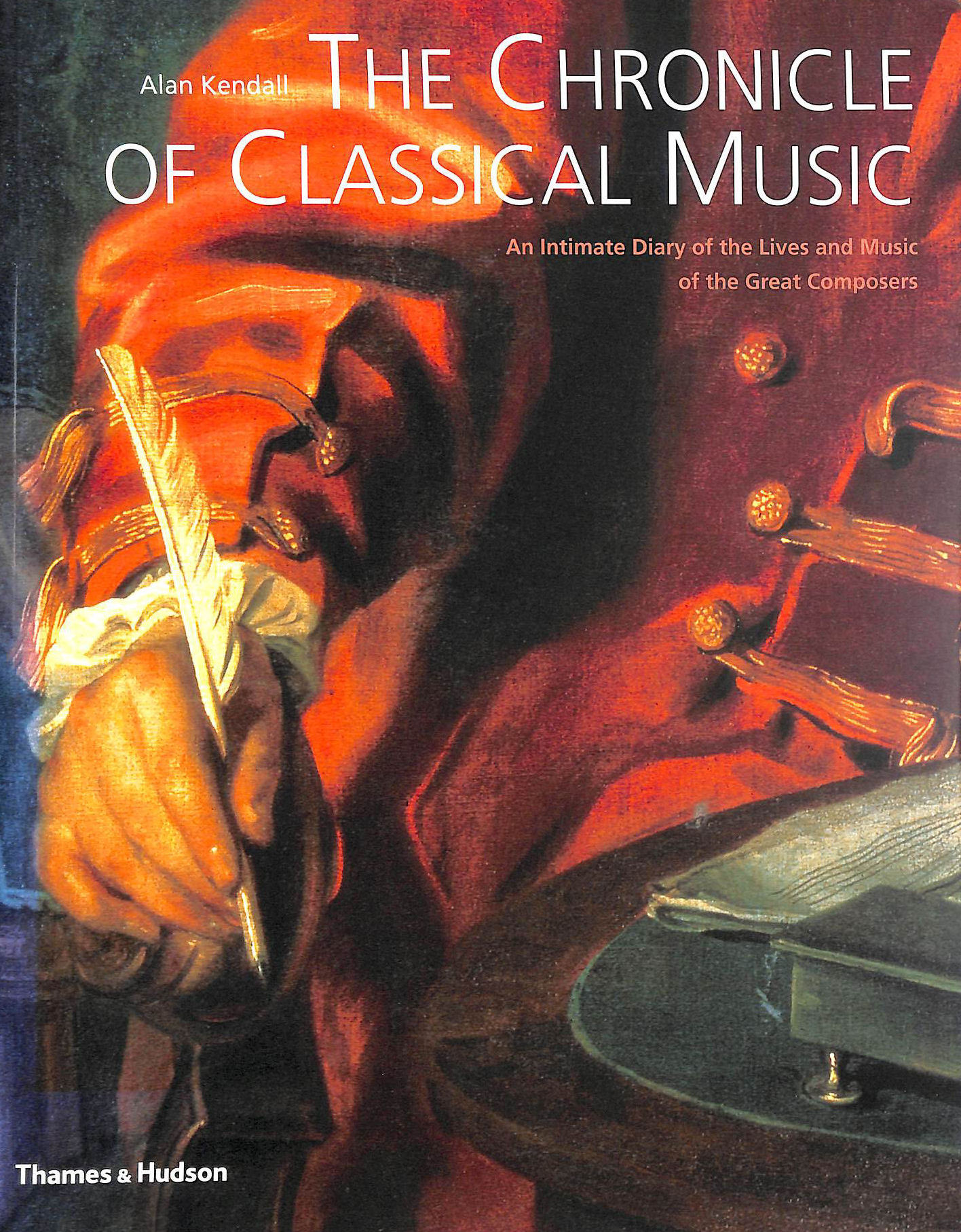 Image for The Chronicle Of Classical Music: An Intimate Diary Of The Lives And Music Of The Great Composers