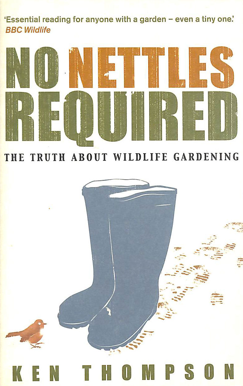 Image for No Nettles Required: The Reassuring Truth About Wildlife Gardening