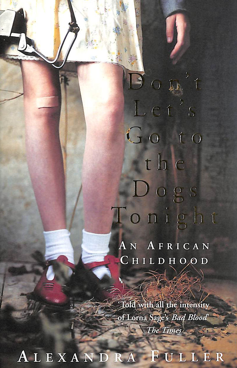 Image for Don'T Let's Go To The Dogs Tonight: An African Childhood