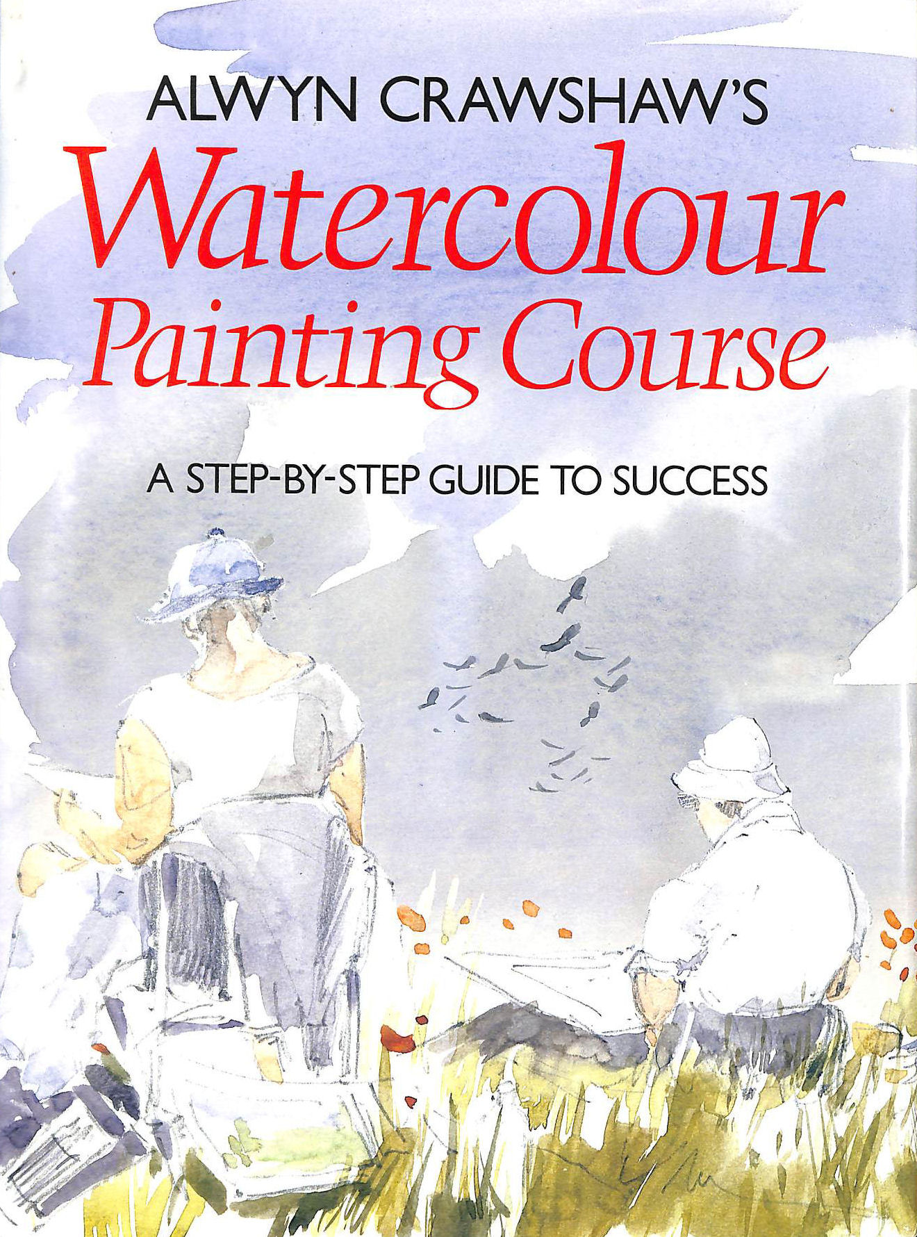 Image for Alwyn Crawshaw's Watercolour Painting Course: A Step-By-Step Guide To Success