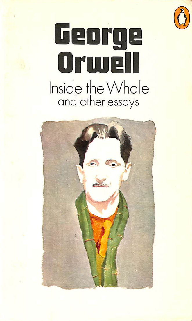 Image for Inside The Whale; Down The Mine; England Your England; Shooting An Elephant; Lear, Tolstoy And The Fool; Politics Vs Literature - An Examination Of ... The Prevention Of Literature; Boys' Weeklies