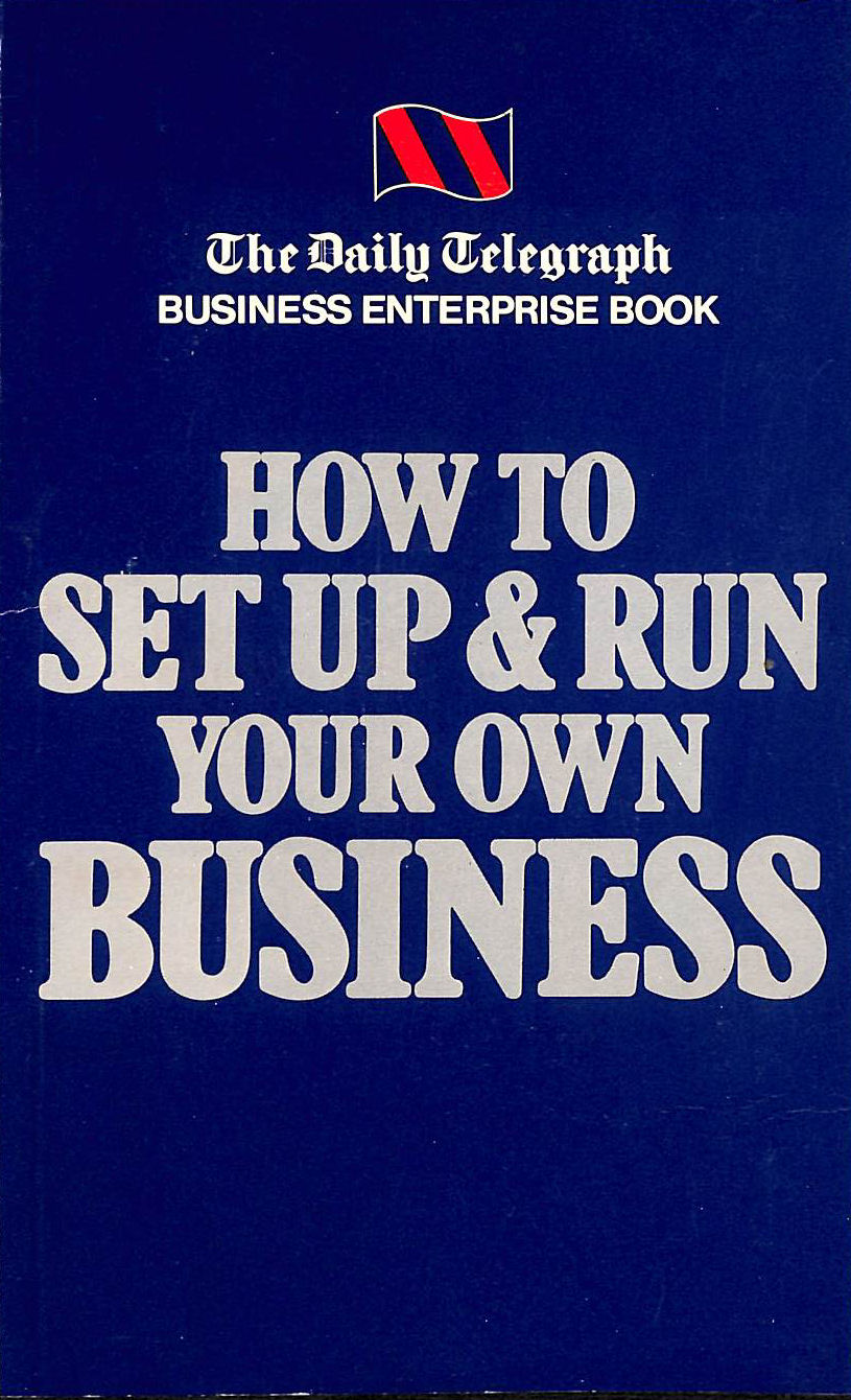 Image for How To Set Up And Run Your Own Business: Daily Telegraph Business Enterprise Book