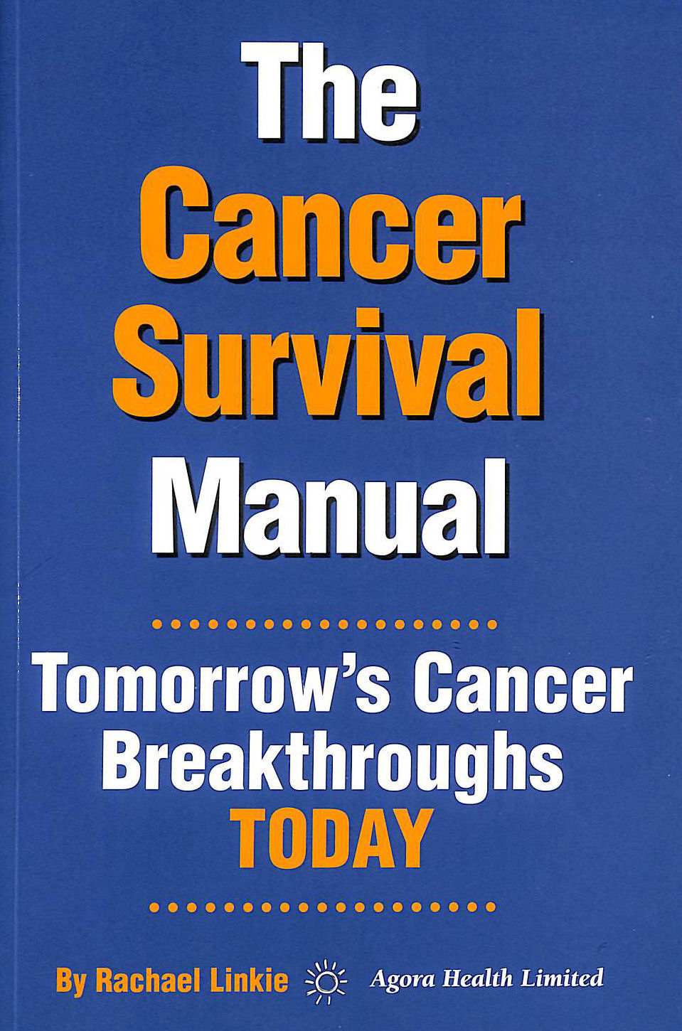 Image for The Cancer Survival Manual By Rachael Linkie - Tomorrowâ??S Cancer Breakthroughs Today [Paperback]