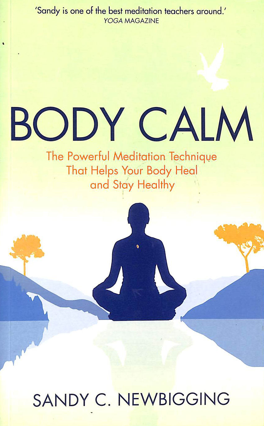 Image for Body Calm: The Powerful Meditation Technique That Helps Your Body Heal And Stay Healthy