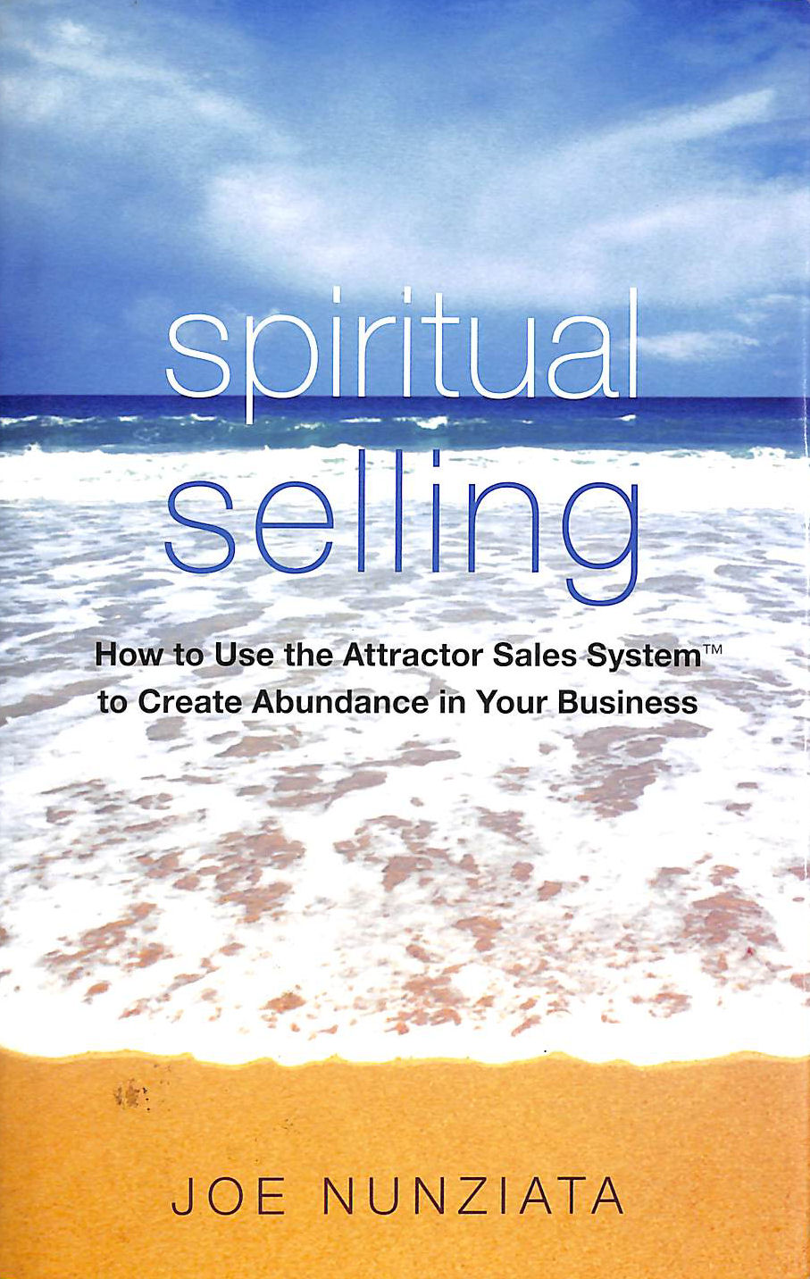 Image for Spiritual Selling: How To Use The Attractor Sales System To Create Abundance In Your Business