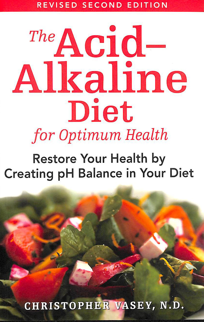 Image for The Acid-Alkaline Diet For Optimum Health: Restore Your Health By Creating Ph Balance In Your Diet