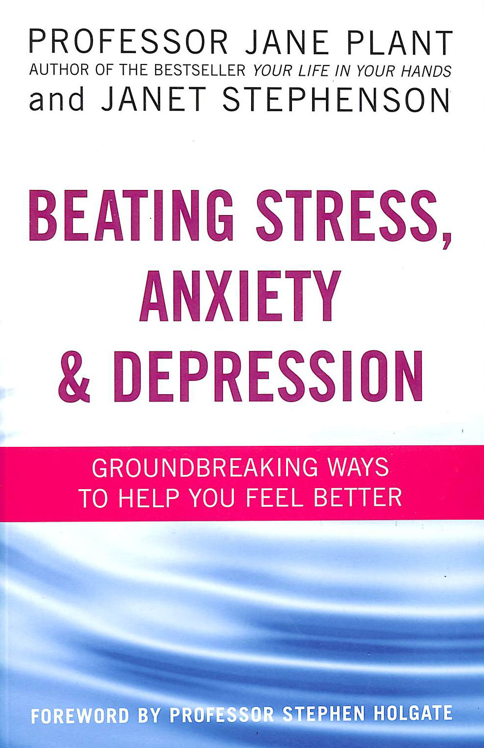 Image for Beating Stress, Anxiety And Depression: Groundbreaking Ways To Help You Feel Better