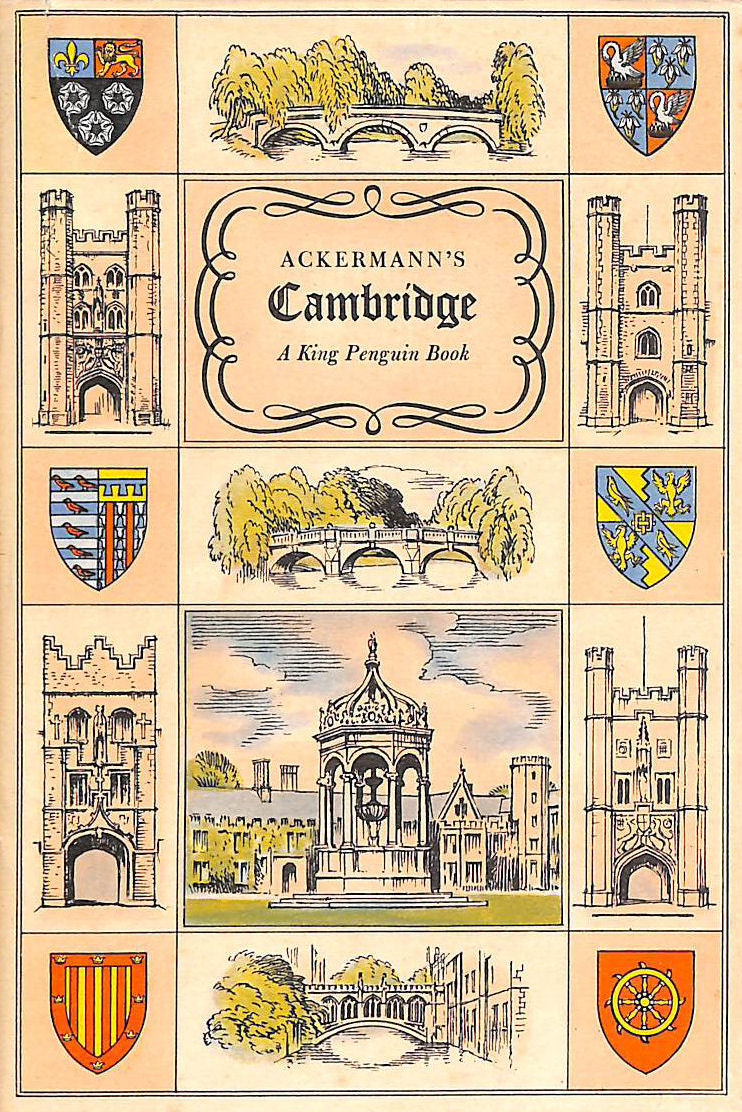 Image for Ackermann's Cambridge: With Twenty Coloured Plates From A History Of The University Of Cambridge, Its Colleges, Halls And Public Buildings, 1915 (King Penguin Books Series;No.59)