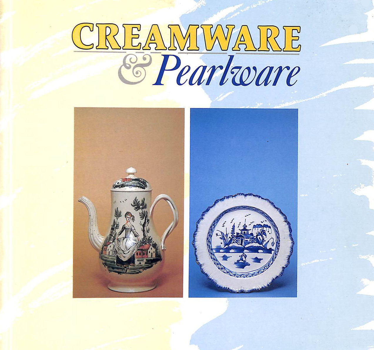 Image for Creamware & Pearlware: The Fifth Exhibition From The Northern Ceramic Society [18 May-7 September 1986, Stoke-On-Trent City Museum And Art Gallery]