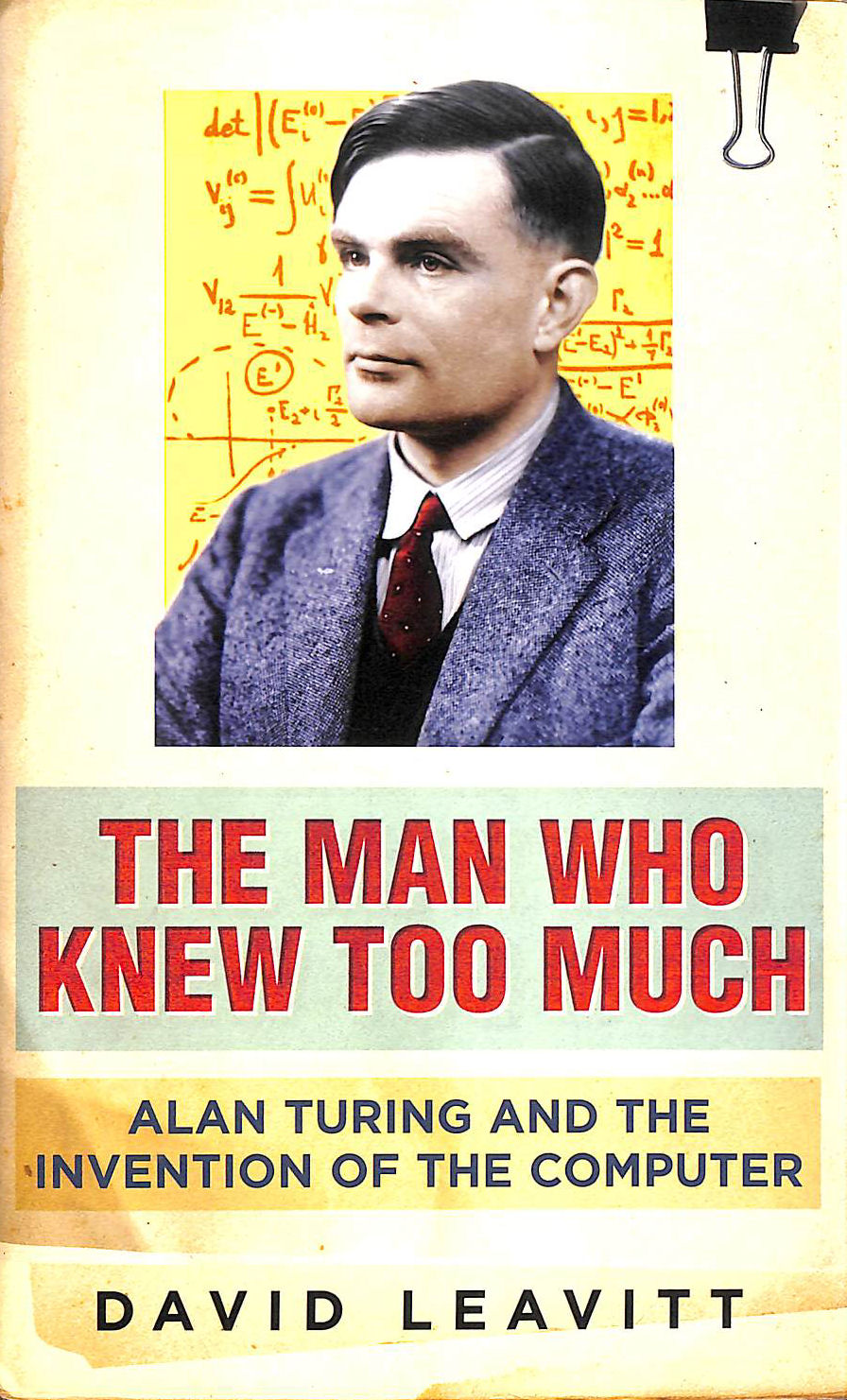 Image for The Man Who Knew Too Much: Alan Turing And The Invention Of Computers