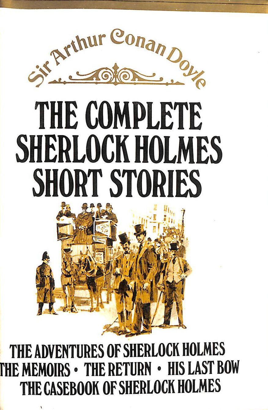 Image for Sherlock Holmes: The Complete Short Stories - The Adventures Of Sherlock Holmes; The Memoirs Of Sherlock Holmes ; The Return Of Sherlock Holmes ; The Last Bow ; The Casebook Of Sherlock Holmes