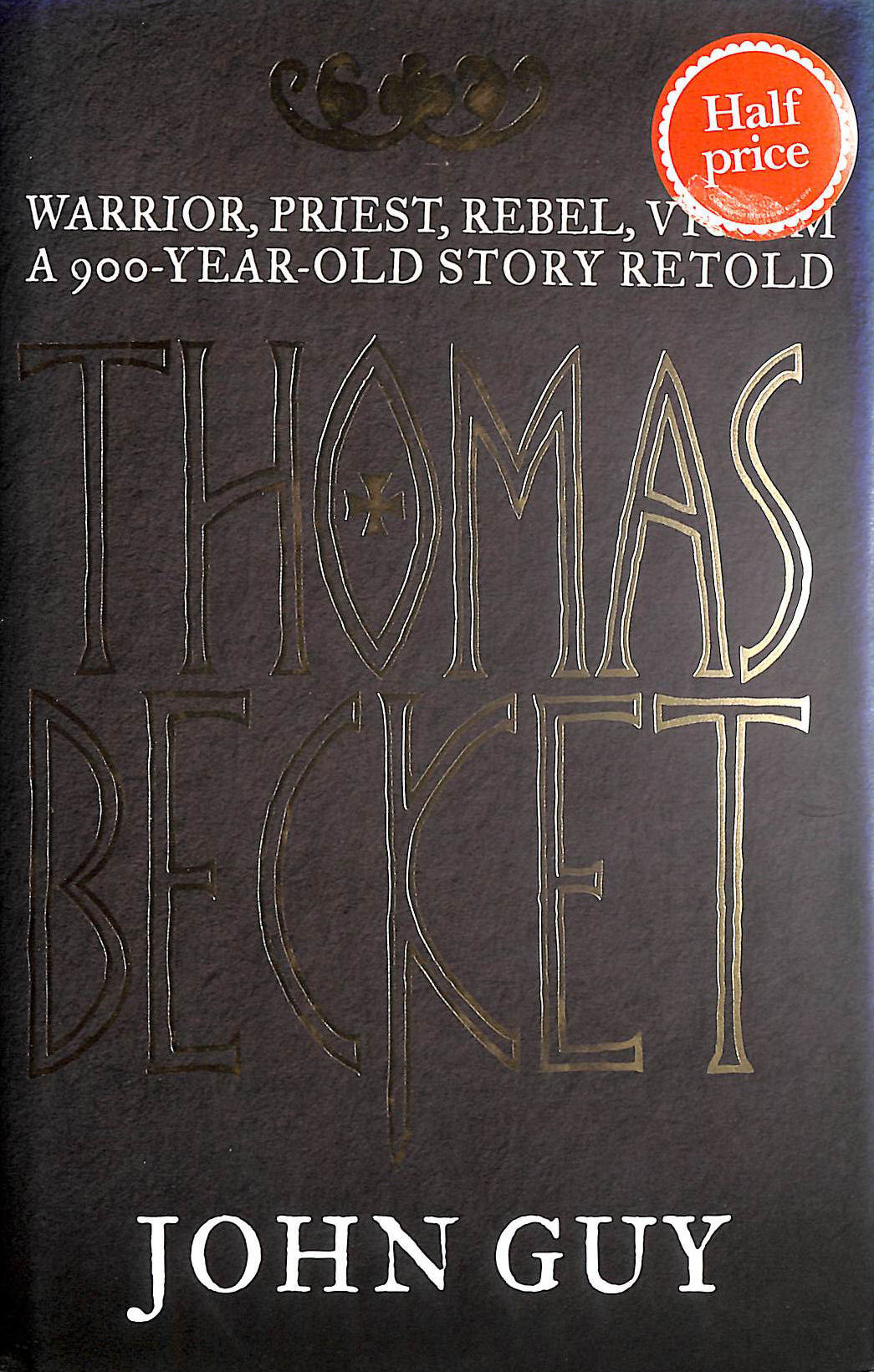 Image for Thomas Becket: Warrior, Priest, Rebel, Victim: A 900-Year-Old Story Retold