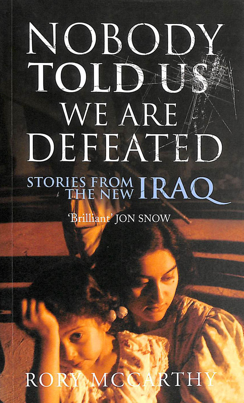 Image for Nobody Told Us We Are Defeated: Stories From The New Iraq (Chatto & Windus Paperback Original)