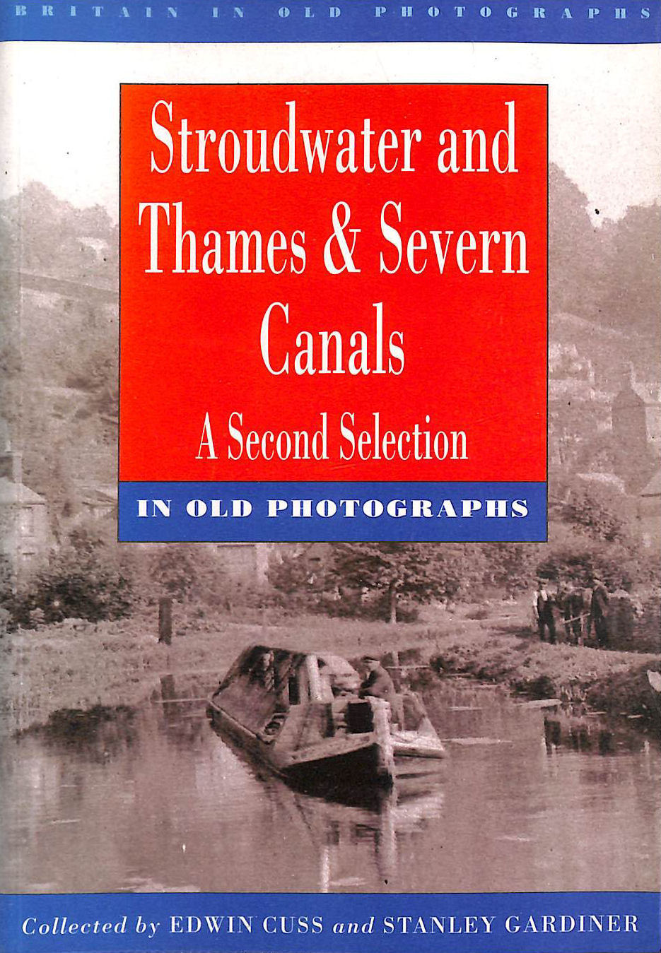 Image for Stroudwater And Thames And Severn Canals In Old Photographs: A Second Selection (Britain In Old Photographs)