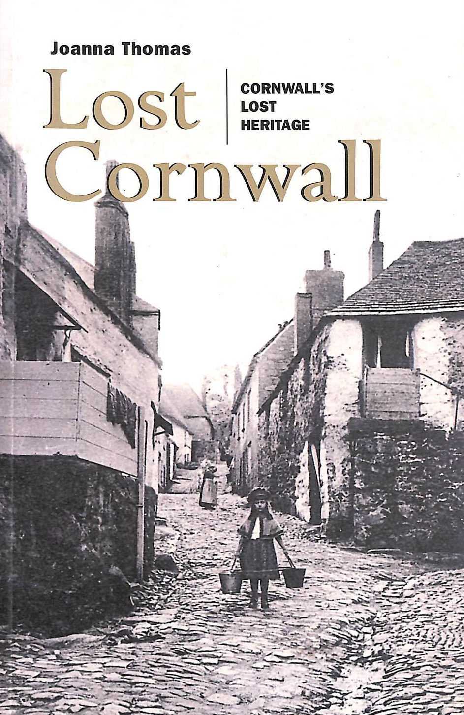 Image for Lost Cornwall: Cornwall's Lost Heritage