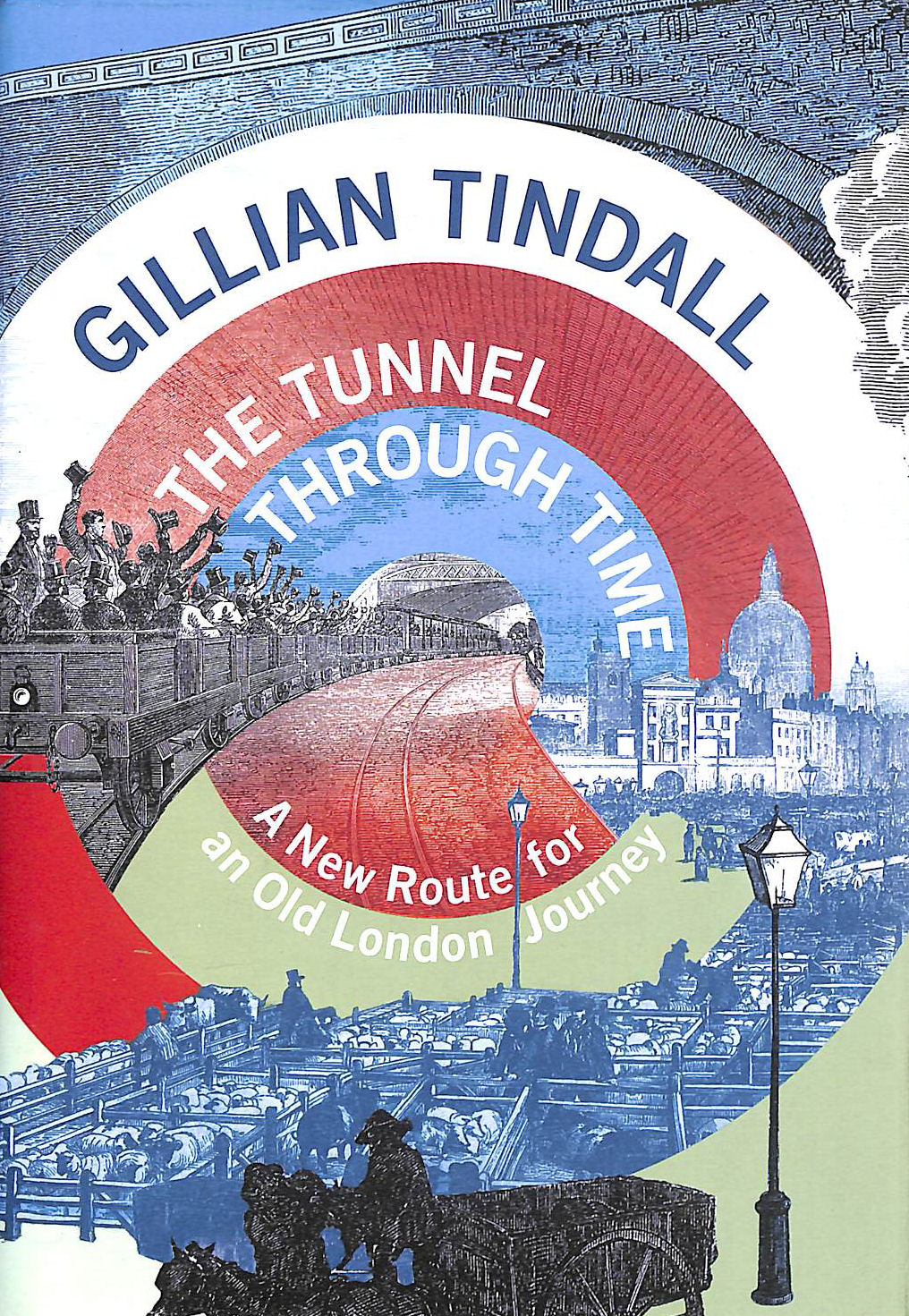 Image for The Tunnel Through Time: A New Route For An Old London Journey