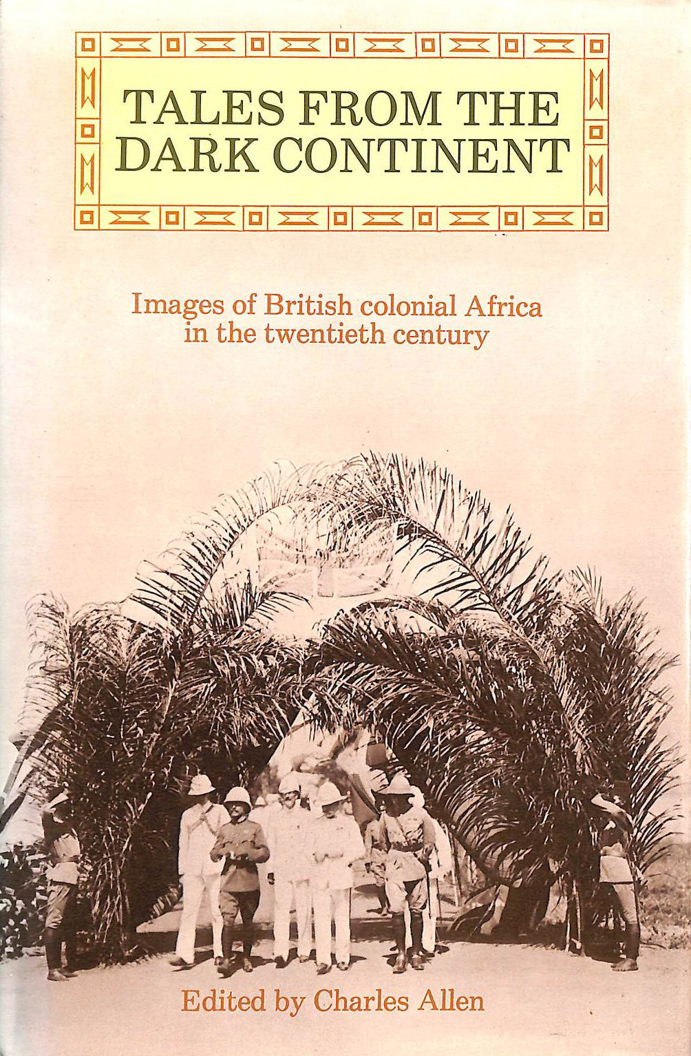 Image for Tales From The Dark Continent: Images Of British Colonial Africa In The Twentieth Century