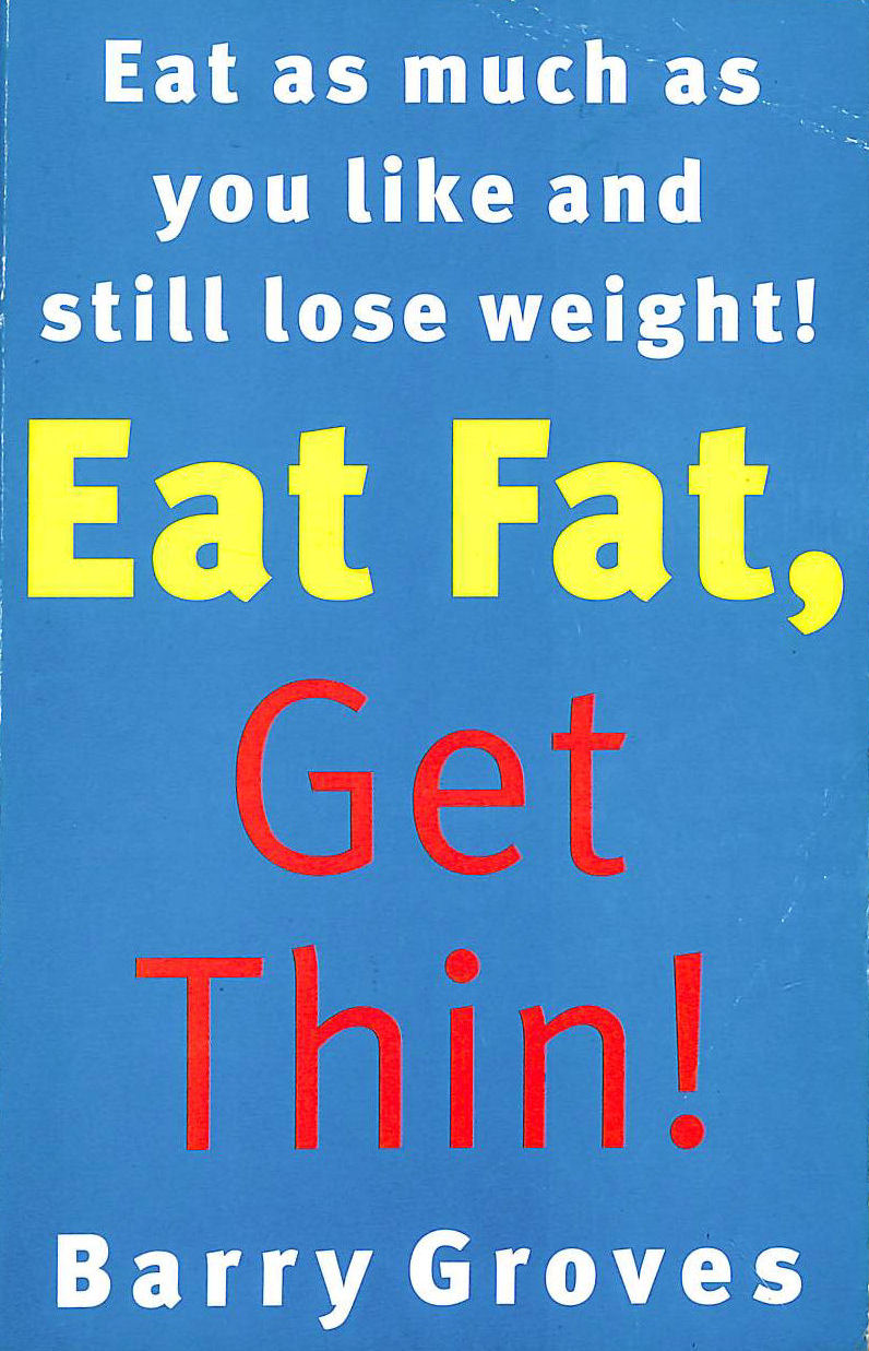 Image for Eat Fat Get Thin: Eat As Much As You Like And Still Lose Weight!