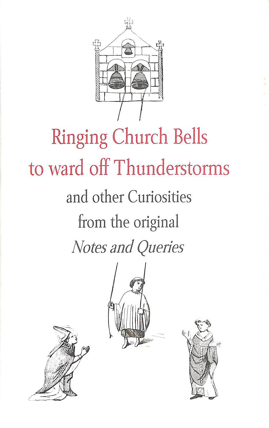 "Image for Ringing Church Bells To Ward Off Thunderstorms And Other Curiosities From The Original ""Notes And Queries"