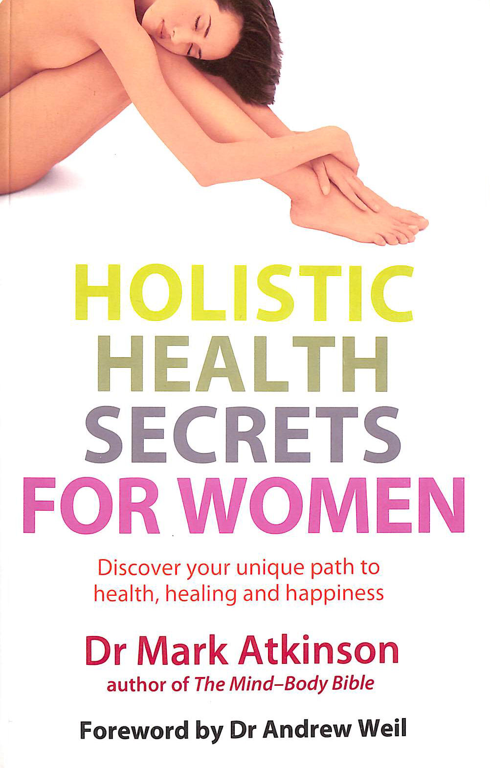 Image for Holistic Health Secrets For Women: Discover Your Unique Path To Health, Healing And Happiness