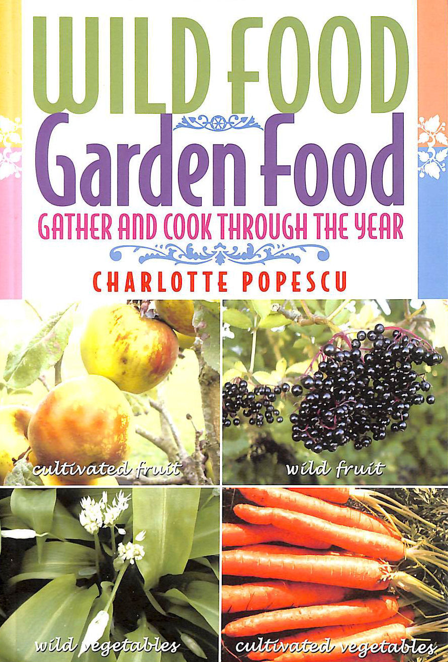 Image for Wild Food Garden Food: Gather And Cook Through The Year