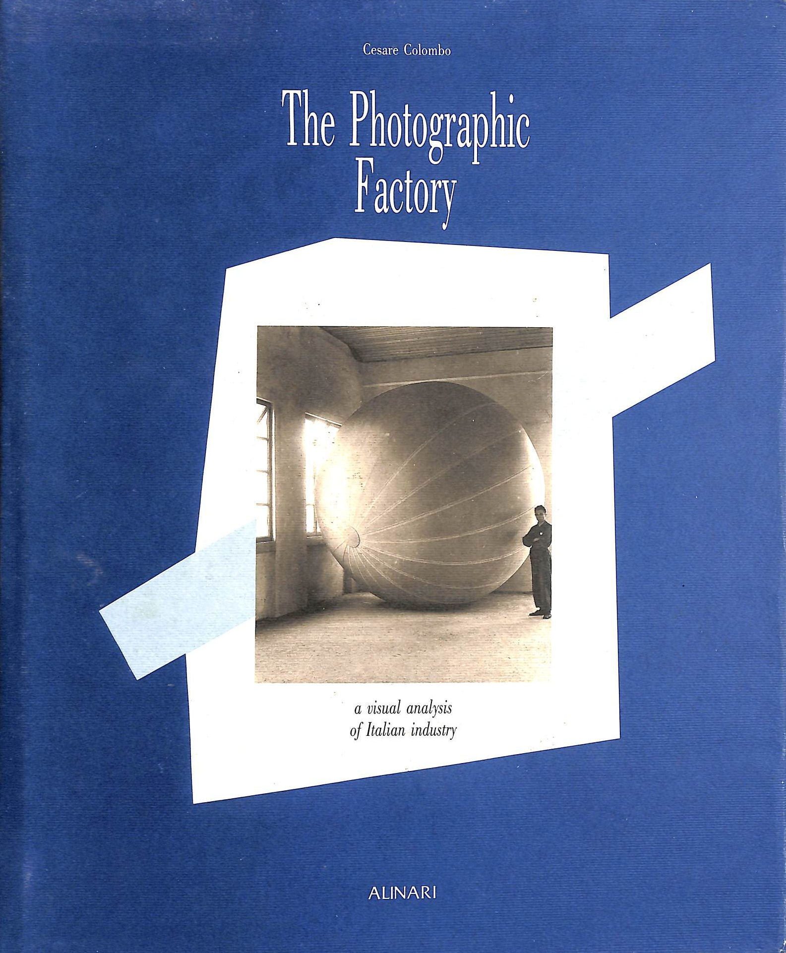 Image for The Photographic Factory: A Visual Analysis Of Italian Industry