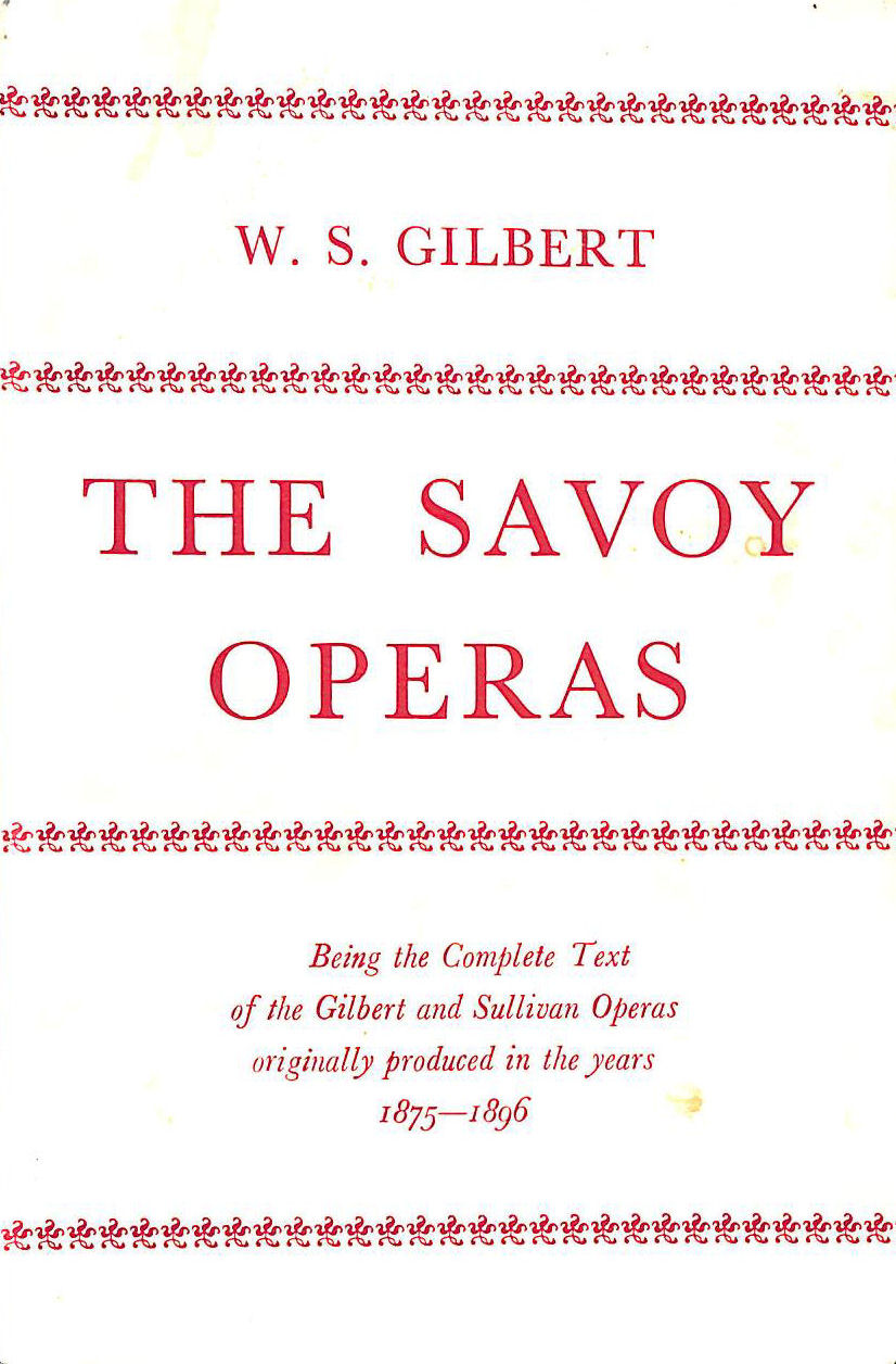 Image for The Savoy Operas. Being The Complete Text Of The Gilbert And Sullivan Operas As Originally Produced In The Years 1875-1896.