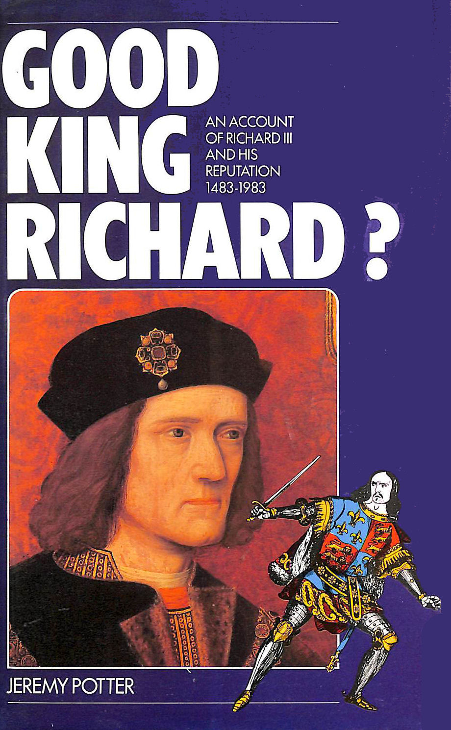 Image for Good King Richard? An Account Of Richard Iii And His Reputation, 1483-1983