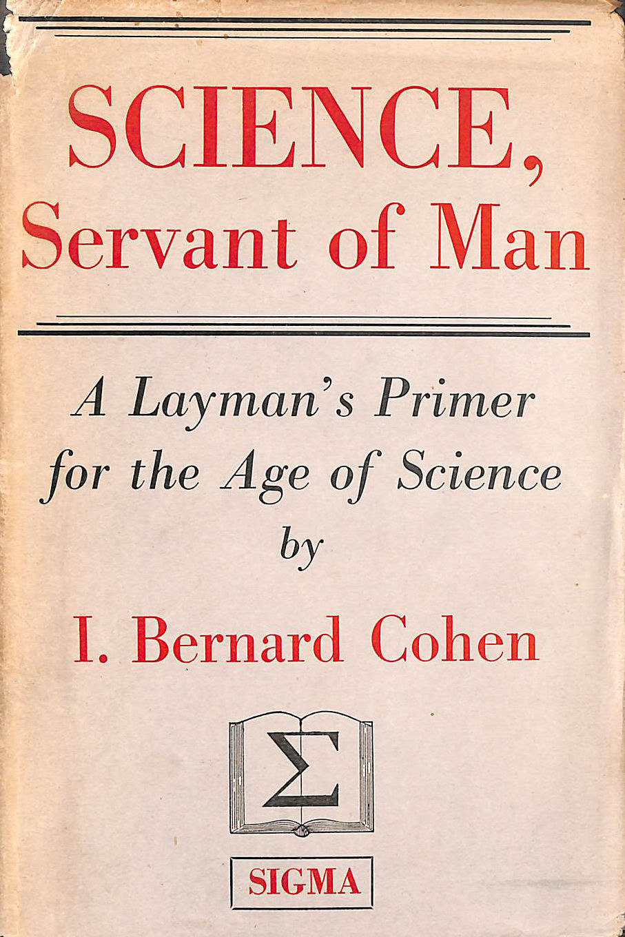 Image for Science, Servant Of Man: A Layman'S Primer For The Age Of Science