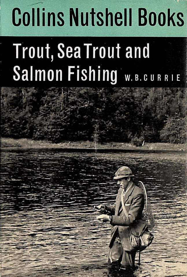Image for Trout, Sea Trout And Salmon Fishing. By W.B. Currie. With Line Drawings. Collins Nutshell Book No.23.