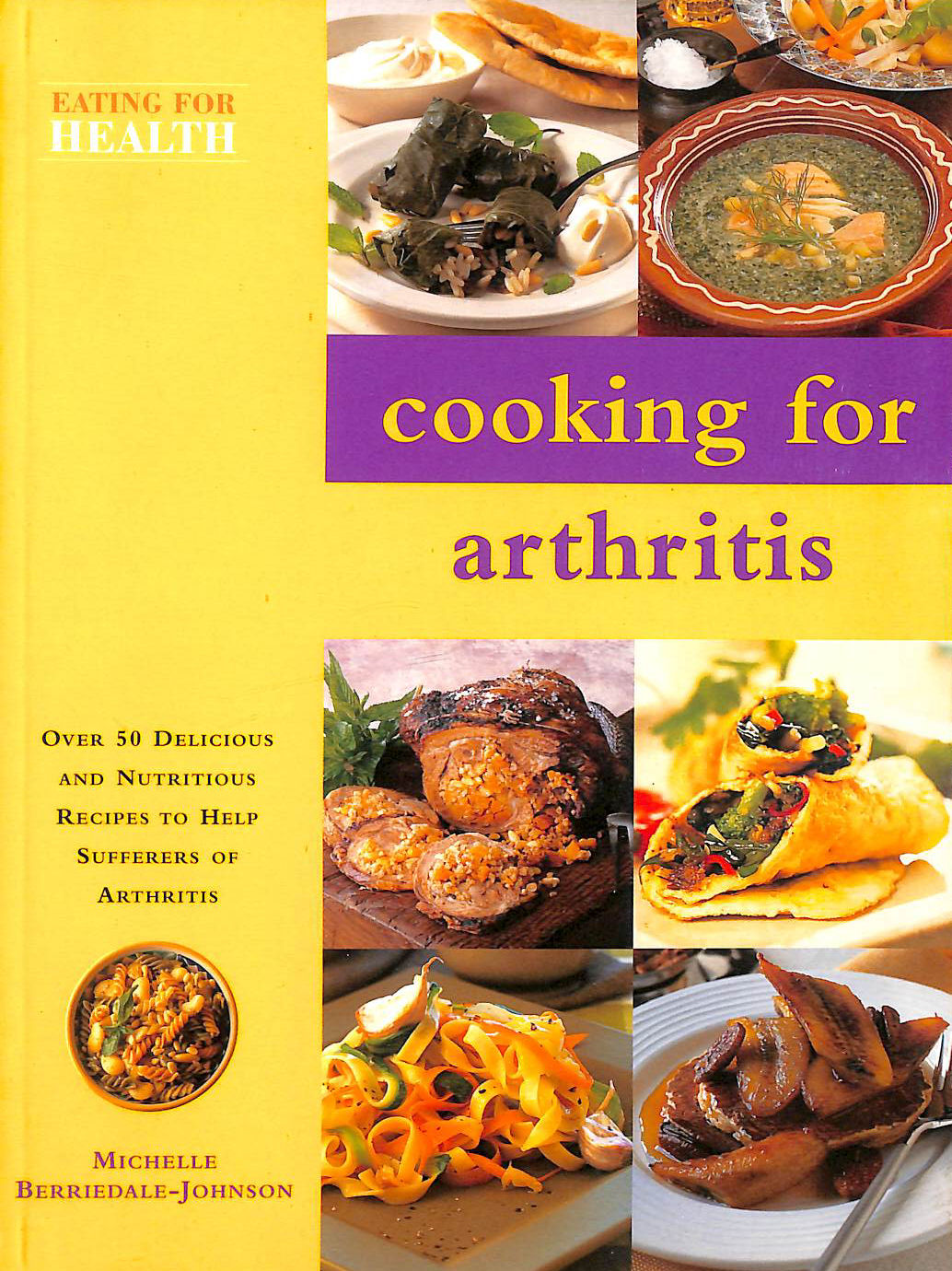 Image for Cooking For Arthritis: Over 50 Delicious And Nutritious Recipes To Help Sufferers Of Arthritis (Eating For Health S.)